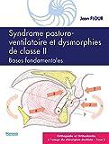 Orthopédie et orthodontie à l'usage du chirurgien-dentiste - Tome 3, Syndrome posturo-ventilatoire et dysmorphies de classe II, bases fondamentales