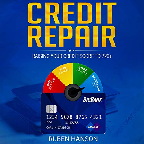 Credit Repair: Raising Your Credit Score to 720+ audiobook cover art