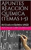 Apuntes Reacción Química (Temas 1-5): del Grado en Química UNED