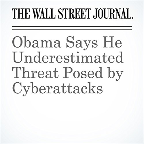 Obama Says He Underestimated Threat Posed by Cyberattacks  copertina
