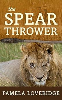 [Pamela Loveridge]のThe Spear Thrower (English Edition)