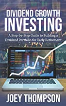 Dividend Growth Investing: A Step-by-Step Guide to Building a Dividend Portfolio for Early Retirement