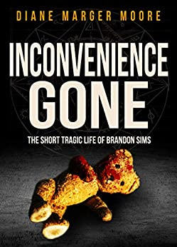 INCONVENIENCE GONE: The Short Tragic Life Of Brandon Sims (English Edition) por [Diane Marger Moore]