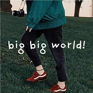Big Big World!