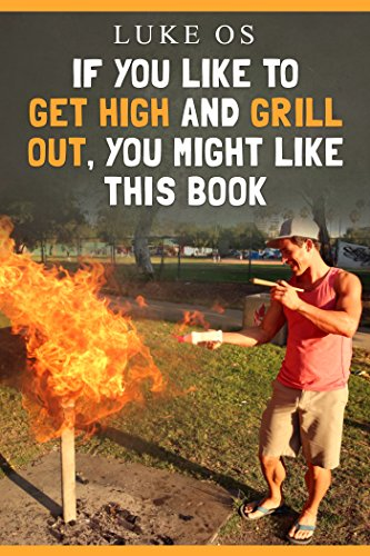 If You Like To Get High And Grill Out, You Might Like This Book (English Edition)