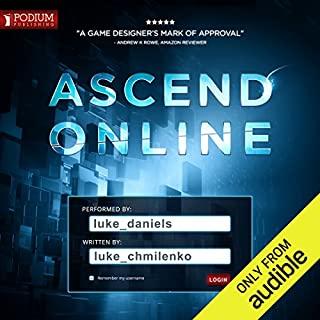Ascend Online     Ascend Online, Book 1              By:                                                                                                                                 Luke Chmilenko                               Narrated by:                                                                                                                                 Luke Daniels                      Length: 17 hrs and 56 mins     331 ratings     Overall 4.7