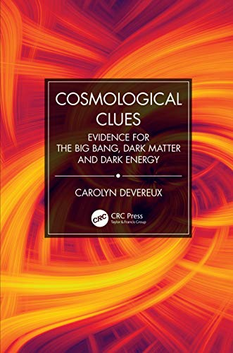 Cosmological Clues: Evidence for the Big Bang, Dark Matter and Dark Energy