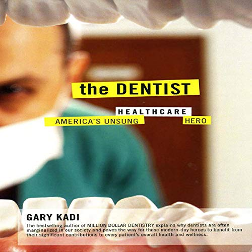 The Dentist: America's Unsung Healthcare Hero audiobook cover art