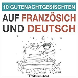 10 Gutenachtgeschichten auf Französisch und Deutsch: Französisch für Kinder - Lerne Französisch mit deutschem Paralleltext [10 bedtime stories in French and German: French for children - Learn French with German parallel text] cover art