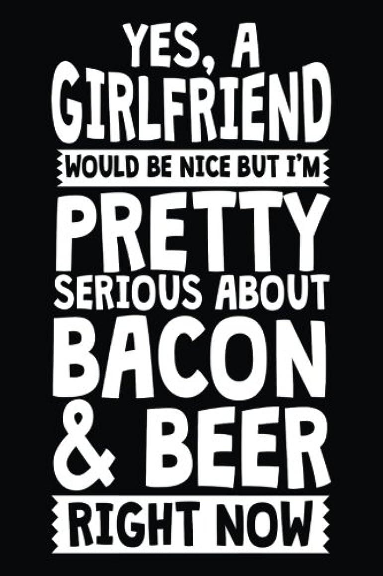唯一イチゴ男性Yes, A Girlfriend Would Be Nice But I'm Pretty Serious About Bacon & Beer Right Now: Bacon Lined Notebook Journal