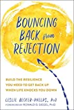Image of Bouncing Back from Rejection: Build the Resilience You Need to Get Back Up When Life Knocks You Down