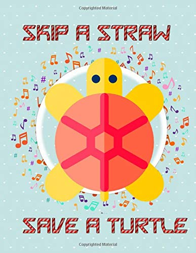 Skip A Straw Save A Turtle: Skip A Straw Save A Turtle Ban Plastic Size 8.5 X 11' Glossy Cover Design Cream Paper Sheet ~ Diary - Team # Idea 116 Page Quality Prints.