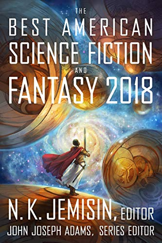 Compare Textbook Prices for The Best American Science Fiction and Fantasy 2018 The Best American Series ®  ISBN 9781328834560 by Adams, John Joseph,Jemisin, N.K.