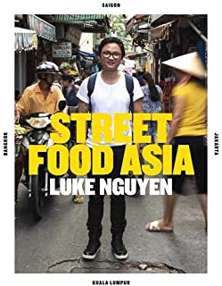 Luke Nguyen Street Food Asia: Saigon, Bangkok, Kuala Lumpur,