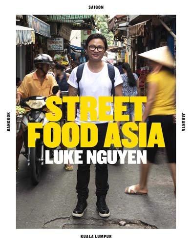 Luke Nguyen Street Food Asia: Saigon, Bangkok, Kuala Lumpur, Jakarta