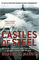 Castles Of Steel: Britain, Germany and the Winning of The Great War at Sea