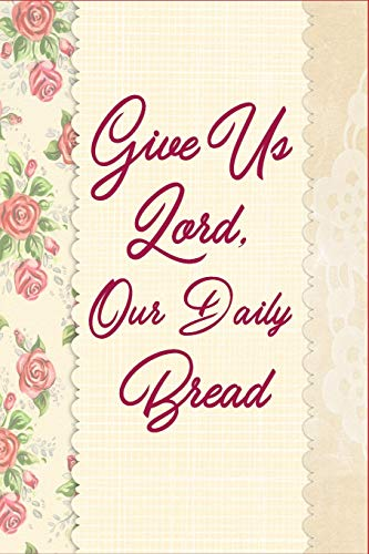 Give Us Lord, Our Daily Bread: DIY Blank Recipe Book
