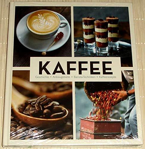 KAFFEE - Geschichte, Anbaugebiete, Barista-Techniken, Kafferezepte