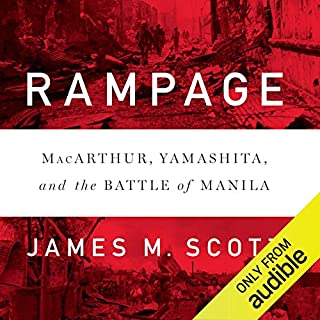 Rampage     MacArthur, Yamashita, and the Battle of Manila              Written by:                                                                                                                                 James M. Scott                               Narrated by:                                                                                                                                 Jesse Einstein                      Length: 21 hrs and 2 mins     Not rated yet     Overall 0.0