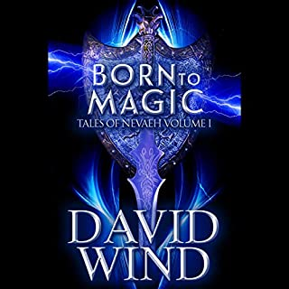 Born to Magic     Tales of Nevaeh, Volume I              By:                                                                                                                                 David Wind                               Narrated by:                                                                                                                                 Helene McCardle                      Length: 11 hrs and 41 mins     51 ratings     Overall 4.1