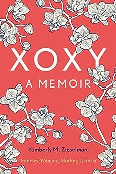 XOXY: A Memoir (Intersex Woman, Mother, Activist) by Kimberly M. Zieselman