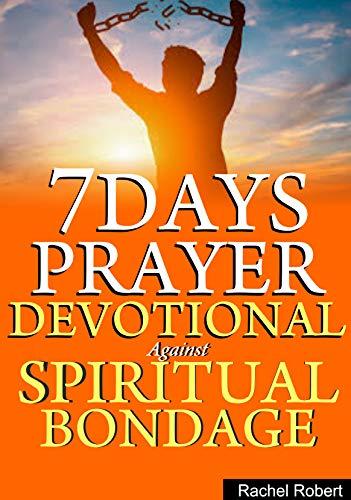 7 DAYS PRAYER DEVOTIONAL AGAINST SPIRITUAL BONDAGE