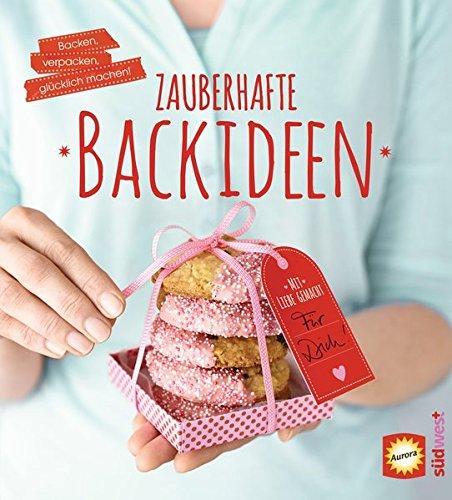 Zauberhafte Backideen: Backen, verpacken, glücklich machen
