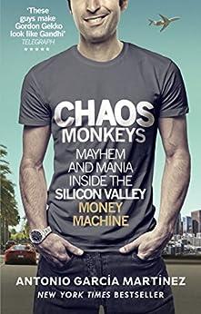 Chaos Monkeys: Inside the Silicon Valley Money Machine by [Antonio Garcia Martinez]