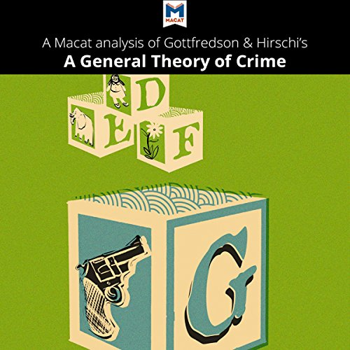 A Macat Analysis of Michael R. Gottfredson and Travis Hirschi's A General Theory of Crime audiobook cover art