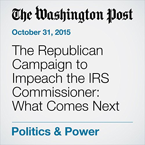 『The Republican Campaign to Impeach the IRS Commissioner: What Comes Next』のカバーアート