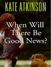 [When Will There Be Good News?: A Novel] [Author: Atkinson, Kate] [September, 2008]