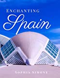 Enchanting Spain: A Beautiful Picture Book Photography Coffee Table Photobook Tour Guide Book with Photo Pictures of the Spectacular Country and its Cities within Europe. (English Edition)