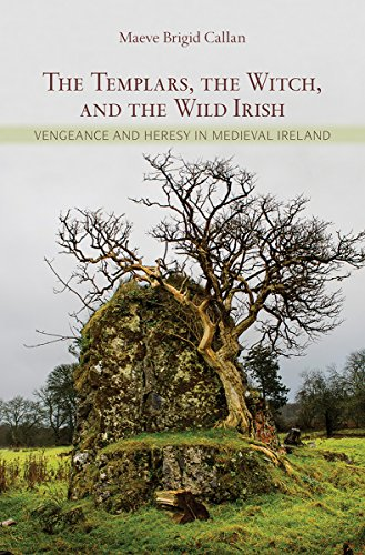 Compare Textbook Prices for The Templars, the Witch, and the Wild Irish: Vengeance and Heresy in Medieval Ireland 1 Edition ISBN 9780801453137 by Callan, Maeve Brigid