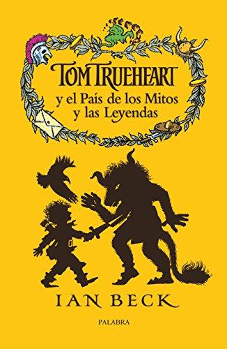Tom Trueheart y Pais Mitos y Leyendas (La mochila de Astor. Serie roja)