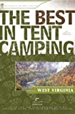 The Best in Tent Camping: West Virginia, 2nd: A Guide for Car Campers Who Hate RV s, Concrete Slabs, and Loud Portable Stereos