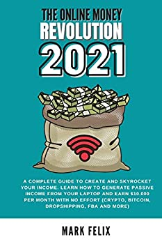 The Online Money Revolution  A complete guide to crEate and skyrocket your income Learn how to generate passive INCOME from your laptop and earn ..  crypto bitcoin dropshipping FBA and more