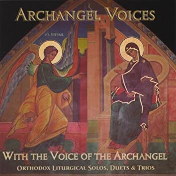 WITH THE VOICE OF THE ARCHANGEL: ORTHODOX LITURGICAL SOLOS, DUETS, & TRIOS