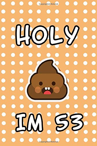 Holy Sh*t Im 53: Notebook Inspired Birthday Gift; Gag Gift For 53th Birthday; Funny Gift For 53 Year Old Woman & Man , Poo Emoji notebook