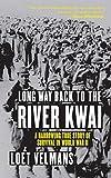 Long Way Back to the River Kwai: A Harrowing True Story of Survival in World War II