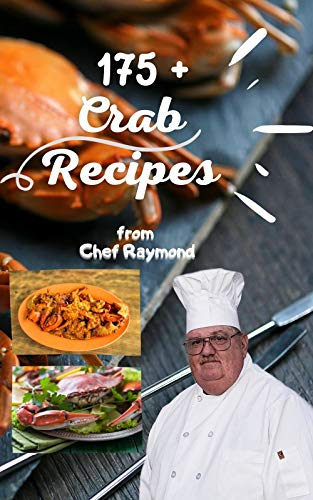 175 Crab Recipes From Chef Raymond Healthy Recipes For The Whole Family Easy Kindle Edition By Laubert Raymond Cookbooks Food Wine Kindle Ebooks Amazon Com