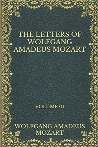The Letters of Wolfgang Amadeus Mozart: Volume 01