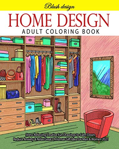 Home Design: Adult Coloring Book (Stress Relieving Creative Fun Drawings to Calm Down, Reduce Anxiety & Relax.Great Christmas Gift Idea For Men & Women 2020-2021)