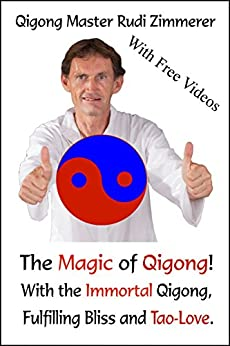 The Magic of Qigong!: With the Immortal Qigong, Fulfilling Bliss  and Tao-Love. by [Rudi Zimmerer]