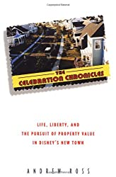 The Celebration Chronicles: Life, Liberty, and the Pursuit of Property Value in Disney's Brave New Town by Andrew Ross