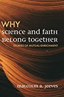 Why Science and Faith Belong Together: Stories of Mutual Enrichment