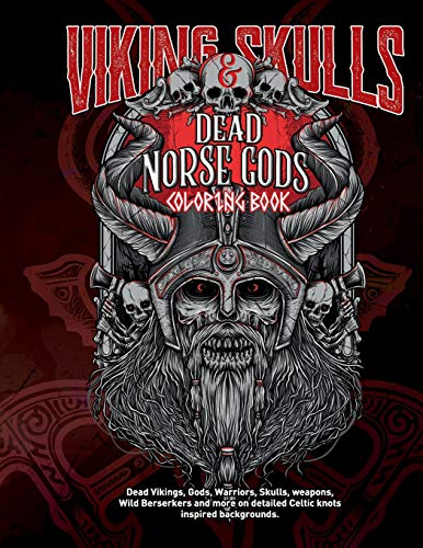 Viking Skulls & Dead Norse Gods Coloring Book: Dead Vikings, Gods, Warriors, Skulls, weapons, Wild Berserkers and more on detailed Celtic knots inspired backgrounds.