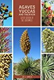 Agaves, Yucca, and Their Kin: Seven Genera of the Southwest: Including the Genera: Agave, Dasylirion, Hechtia, Hesperaloe, Hesperoyucca, Nolina, and ... Yuccas, Beargrasses, and True Yuccas