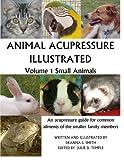 Animal Acupressure Illustrated: Volume 1 Small Animals