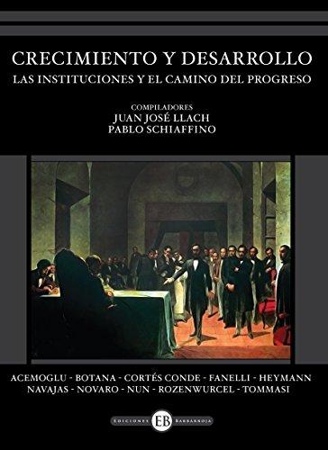 Crecimiento y desarrollo: Las instituciones y el camino del progreso (Spanish Edition)