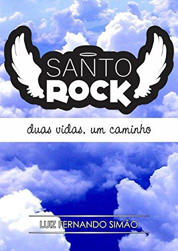 Santo Rock: Duas vidas, um caminho (Portuguese Edition)